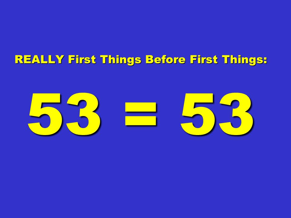 REALLY First Things Before First Things: 53 = 53