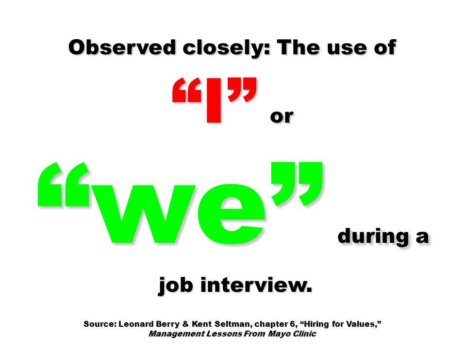 job interview. Observed closely: The use of I or we during a