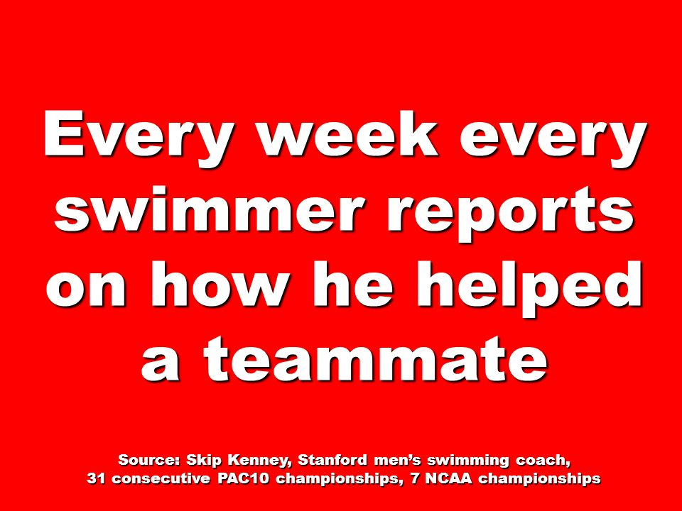 Every week every swimmer reports on how he helped a teammate