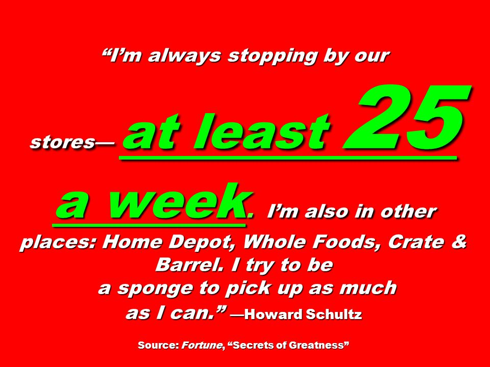 I'm always stopping by our stores— at least 25 a week