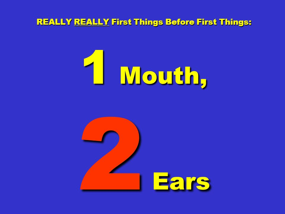 REALLY REALLY First Things Before First Things: 1 Mouth, 2 Ears