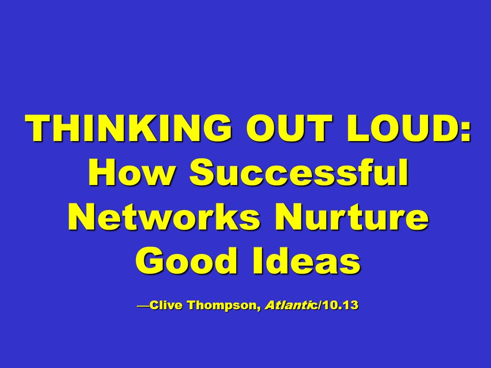 THINKING OUT LOUD: How Successful Networks Nurture Good Ideas