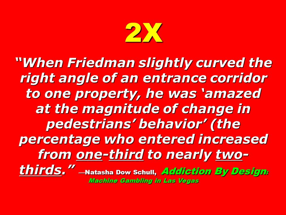 2X When Friedman slightly curved the right angle of an entrance corridor to one property, he was 'amazed.