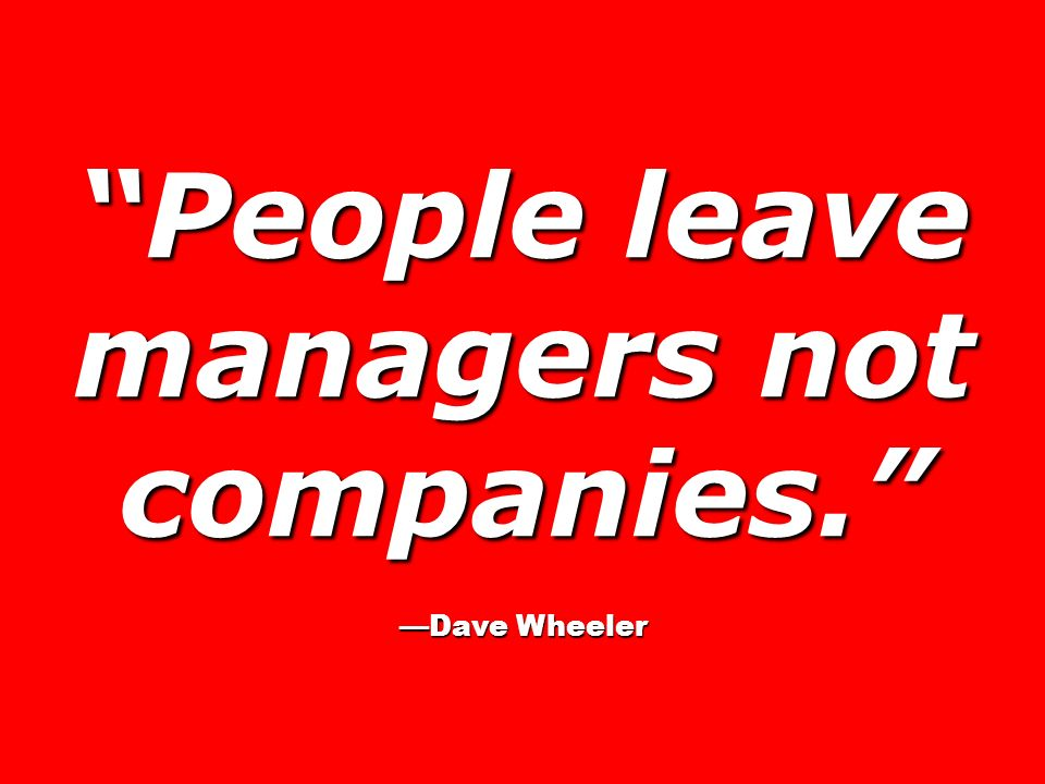 People leave managers not companies.