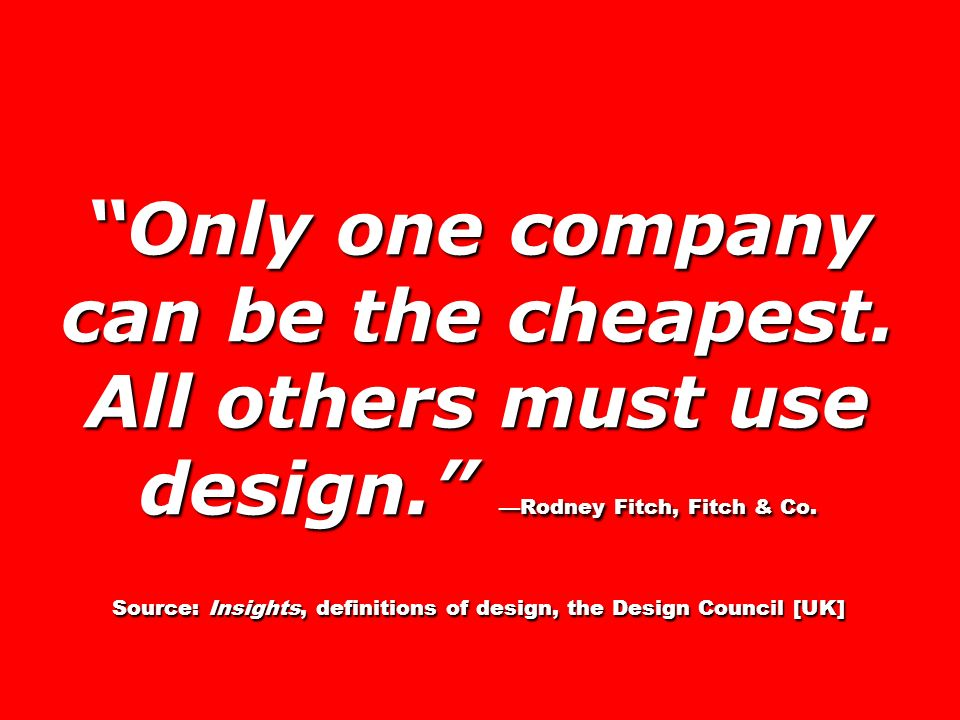 Only one company can be the cheapest. All others must use design