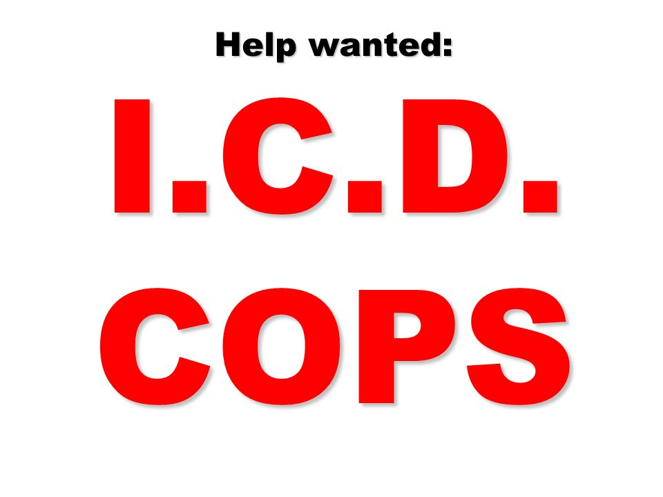 Help wanted: I.C.D. COPS