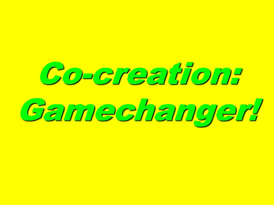 Co-creation: Gamechanger!