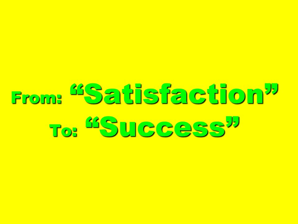 From: Satisfaction To: Success