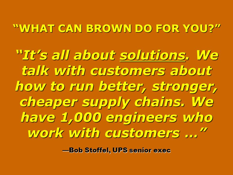 WHAT CAN BROWN DO FOR YOU. It's all about solutions