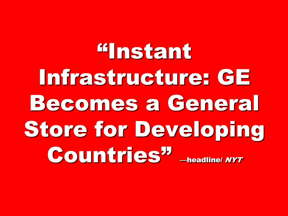 Instant Infrastructure: GE Becomes a General Store for Developing Countries —headline/ NYT