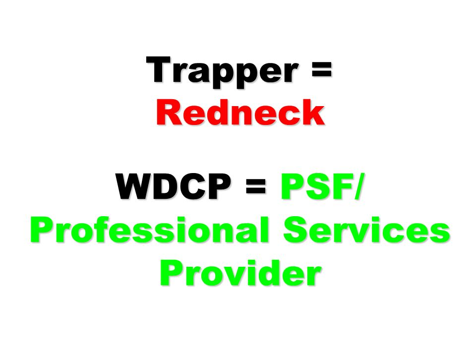 Trapper = Redneck WDCP = PSF/ Professional Services Provider