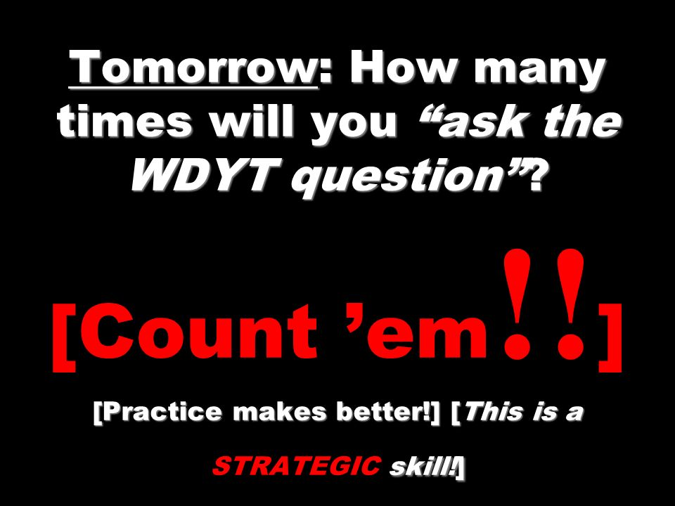 Tomorrow: How many times will you ask the WDYT question . [Count 'em
