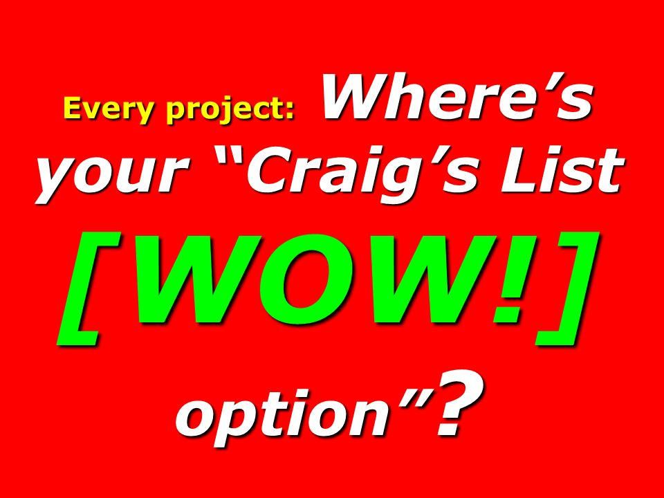Every project: Where's your Craig's List [WOW!] option
