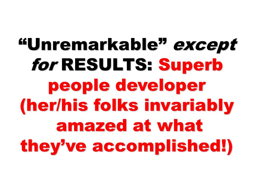 Unremarkable except for RESULTS: Superb people developer