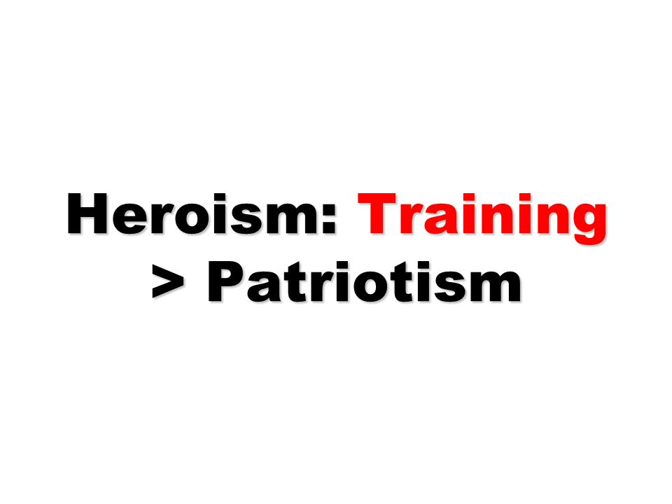 Heroism: Training > Patriotism