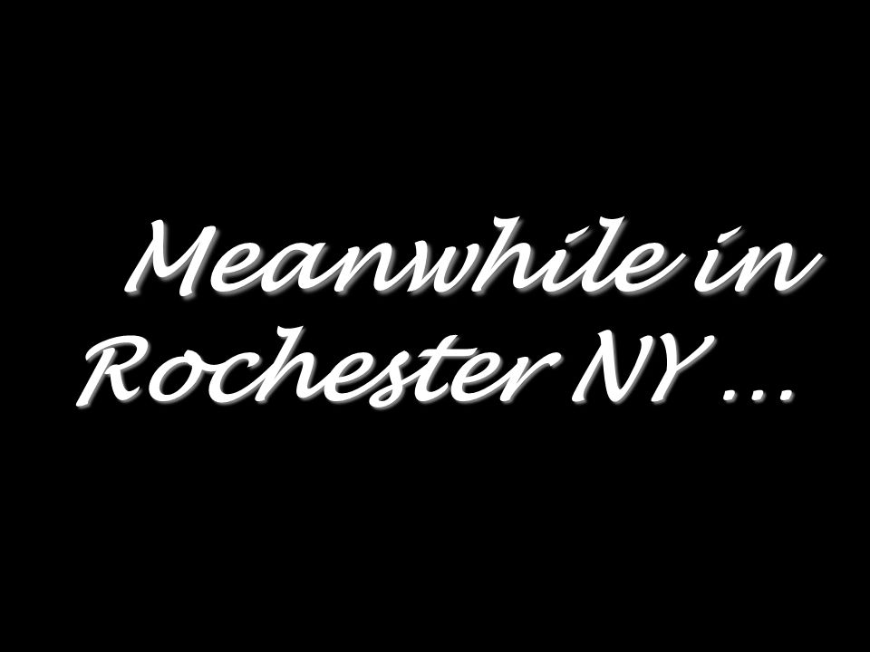 Meanwhile in Rochester NY …
