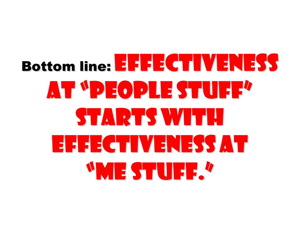 Bottom line: Effectiveness at people stuff starts with effectiveness at