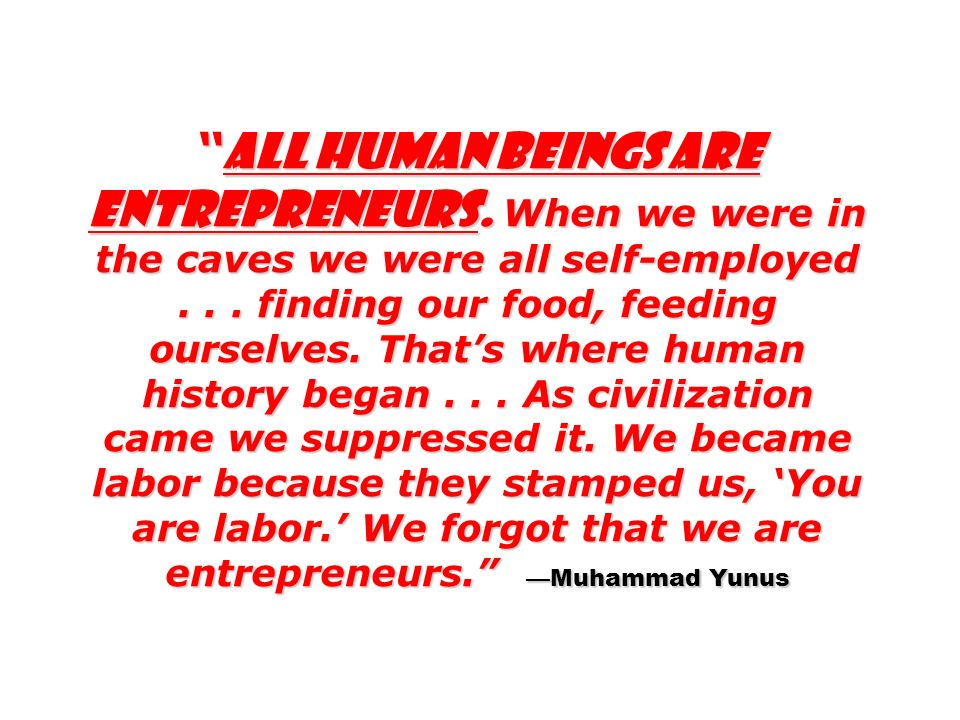 All human beings are entrepreneurs