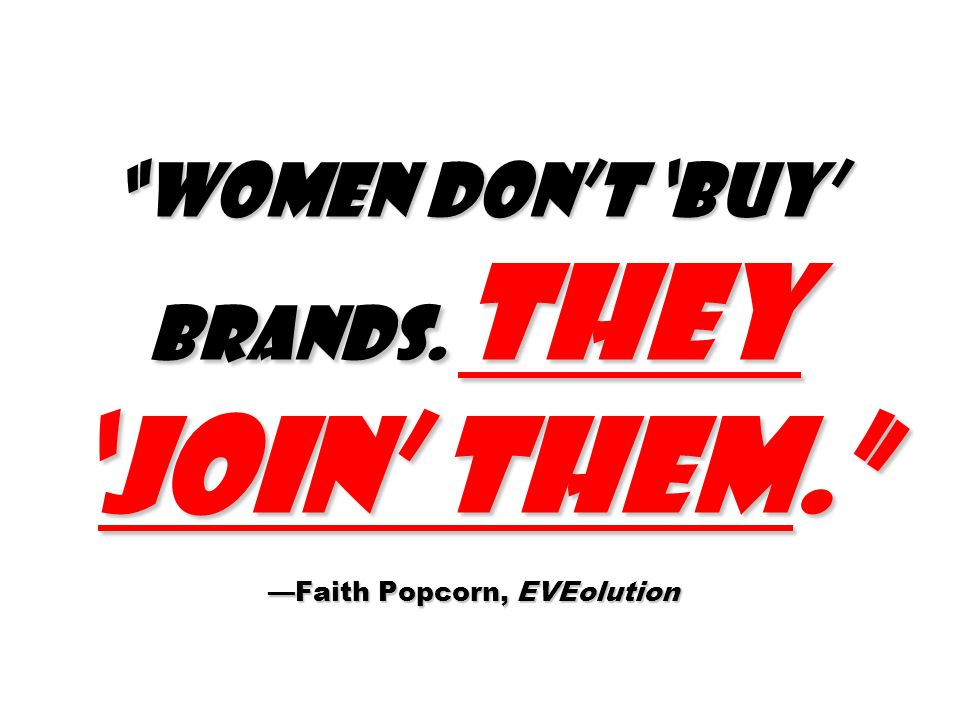 Women don't 'buy' brands. They 'join' them