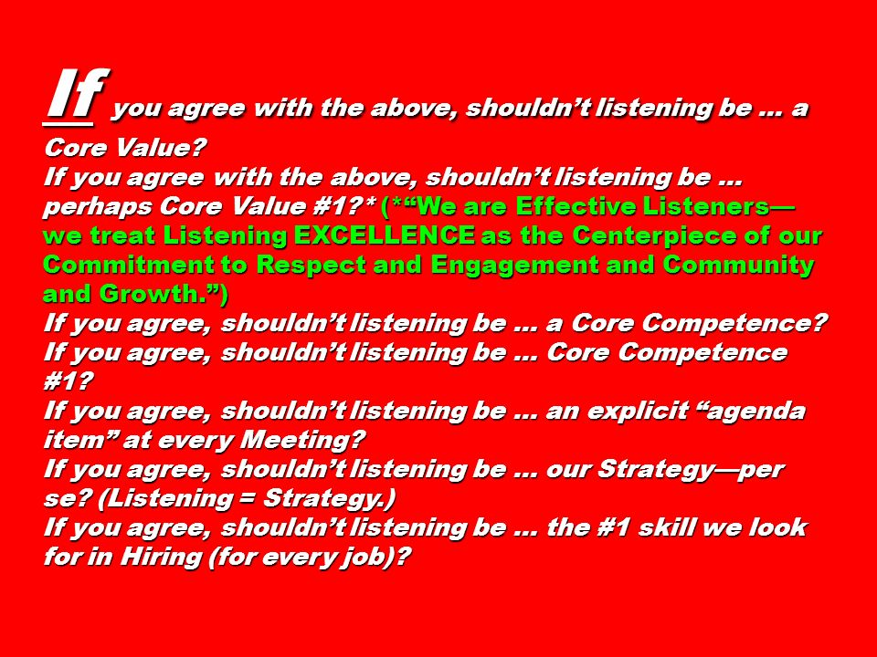 If you agree with the above, shouldn't listening be ... a Core Value