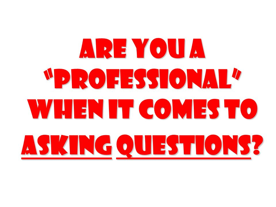 Are you a professional when it comes to Asking questions