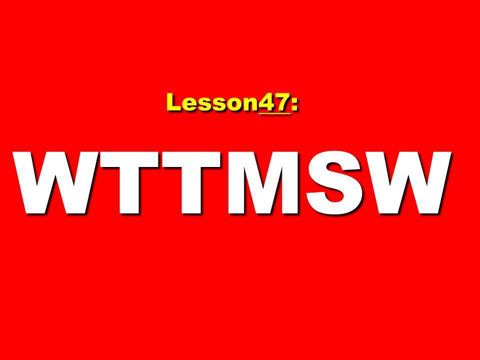 Lesson47: WTTMSW