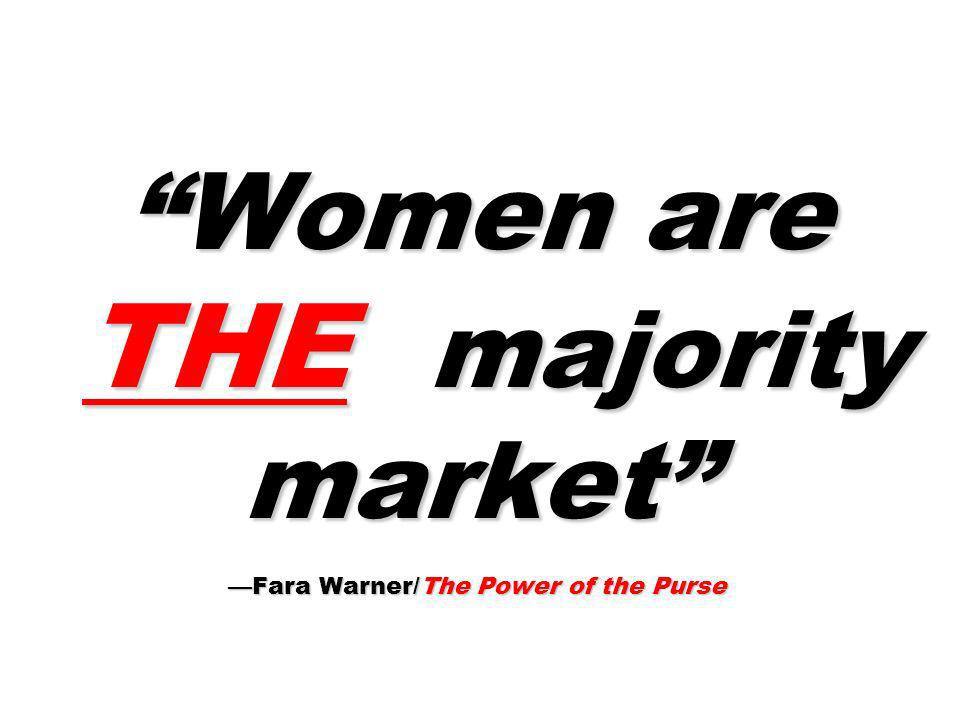 Women are THE majority market —Fara Warner/The Power of the Purse