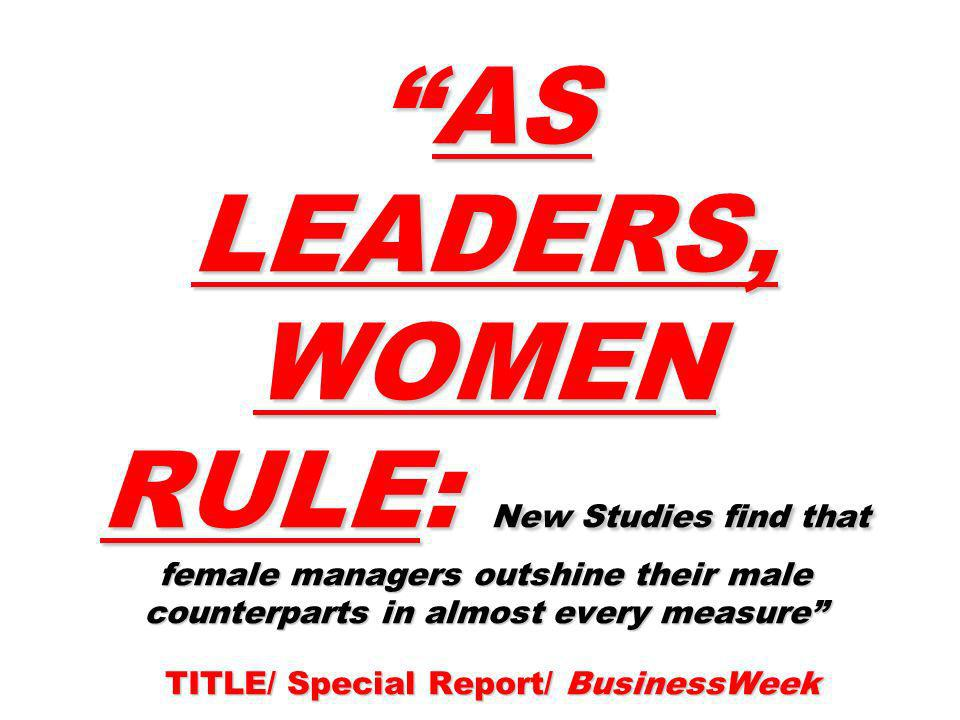 AS LEADERS, WOMEN RULE: New Studies find that female managers outshine their male counterparts in almost every measure TITLE/ Special Report/ BusinessWeek