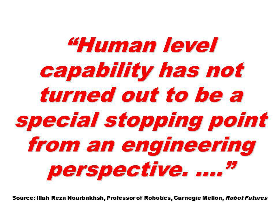 Human level capability has not turned out to be a special stopping point from an engineering perspective. ….