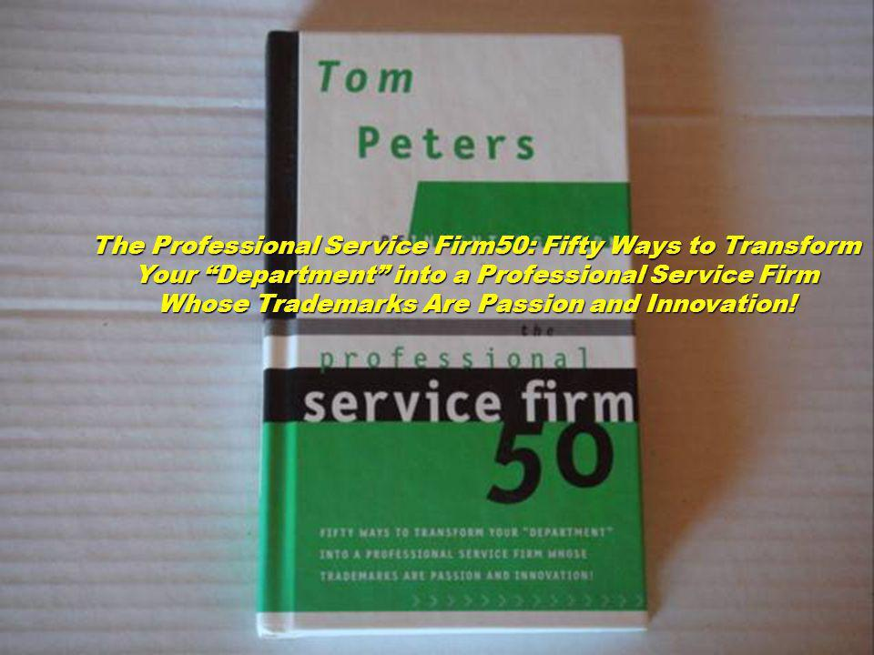 The Professional Service Firm50: Fifty Ways to Transform Your Department into a Professional Service Firm Whose Trademarks Are Passion and Innovation!