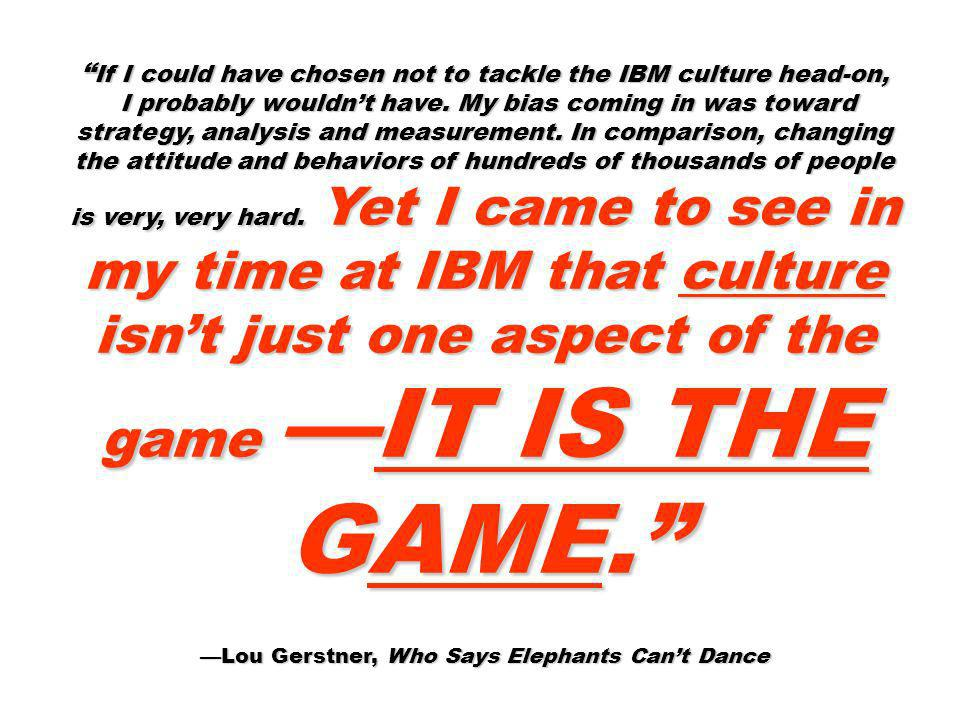 If I could have chosen not to tackle the IBM culture head-on,