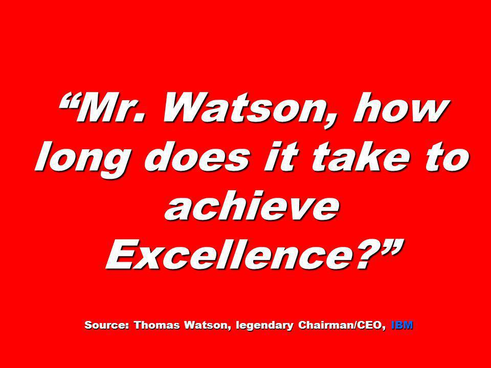 Mr. Watson, how long does it take to achieve Excellence