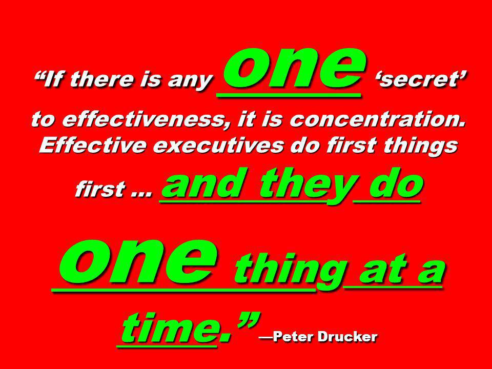 one thing at a time. —Peter Drucker