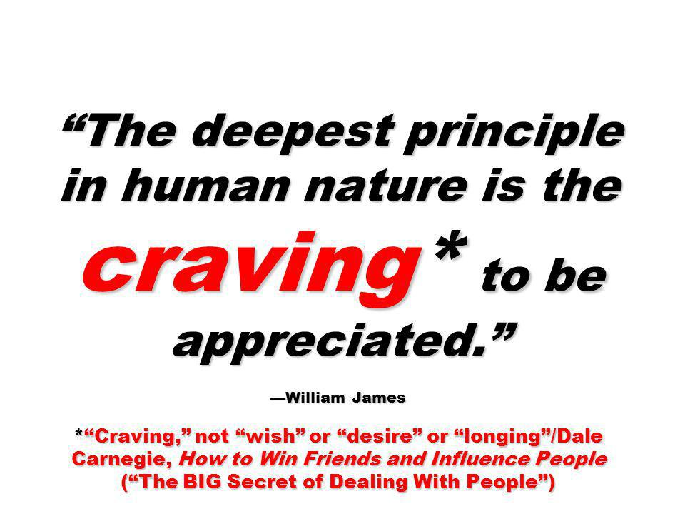 The deepest principle in human nature is the craving