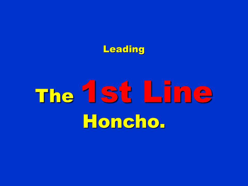 Leading The 1st Line Honcho