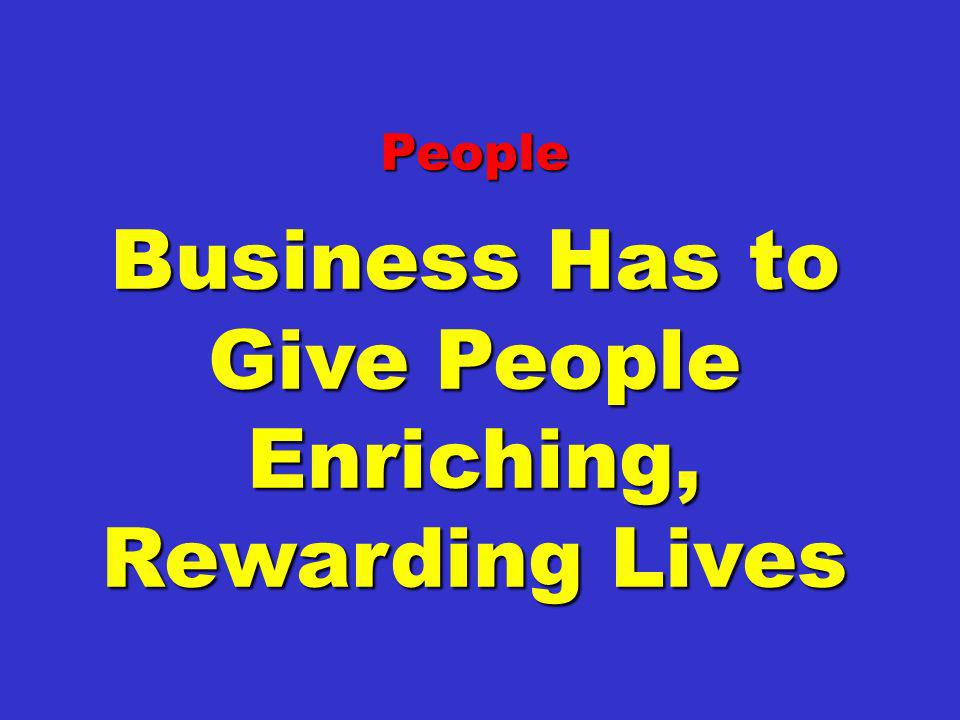 Business Has to Give People Enriching, Rewarding Lives