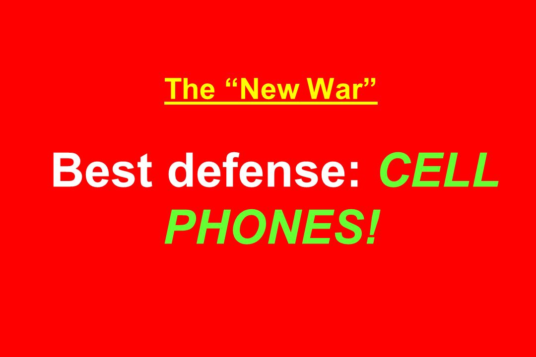 The New War Best defense: CELL PHONES!