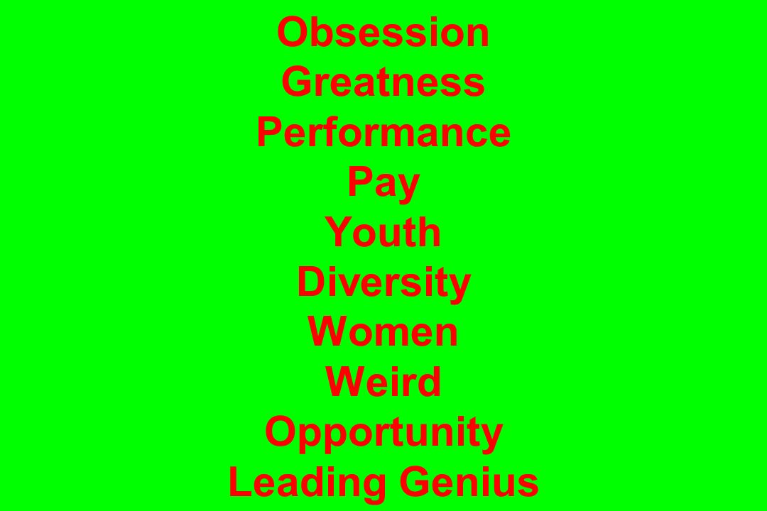 Obsession Greatness Performance Pay Youth Diversity Women Weird Opportunity Leading Genius