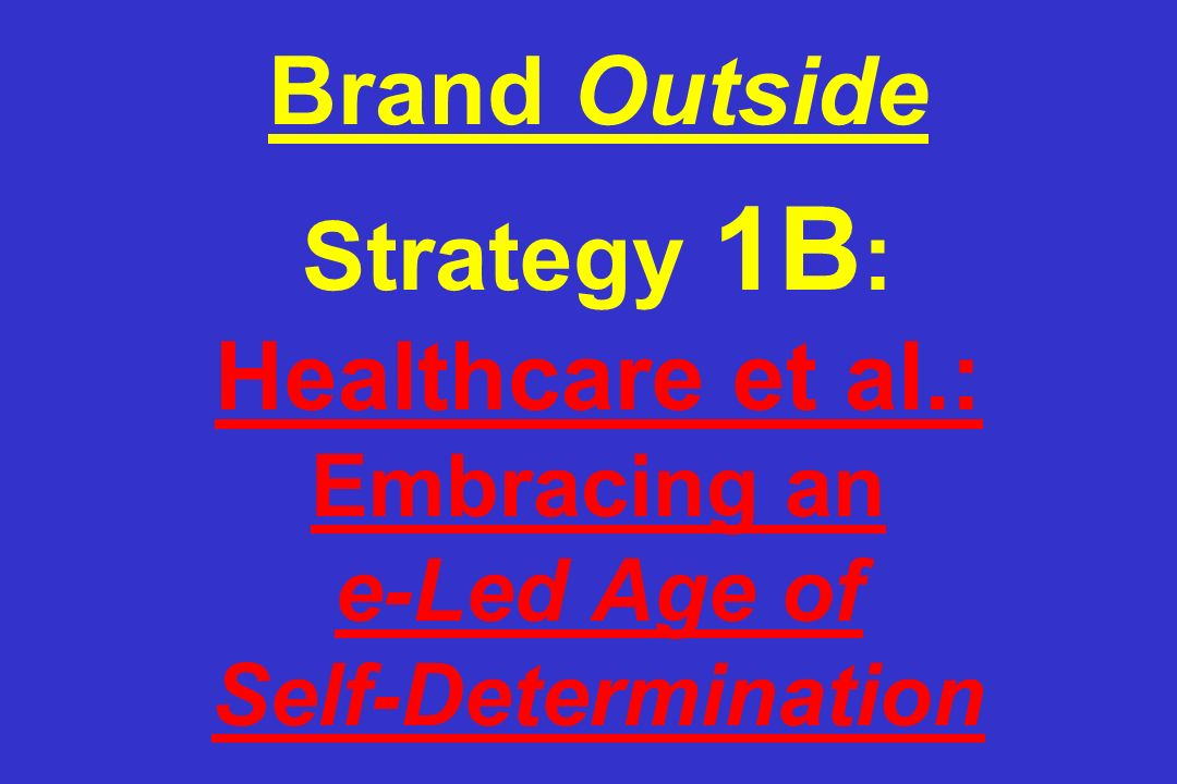 Brand Outside Strategy 1B: Healthcare et al
