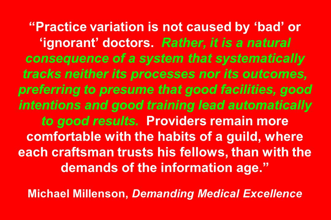 Practice variation is not caused by 'bad' or 'ignorant' doctors