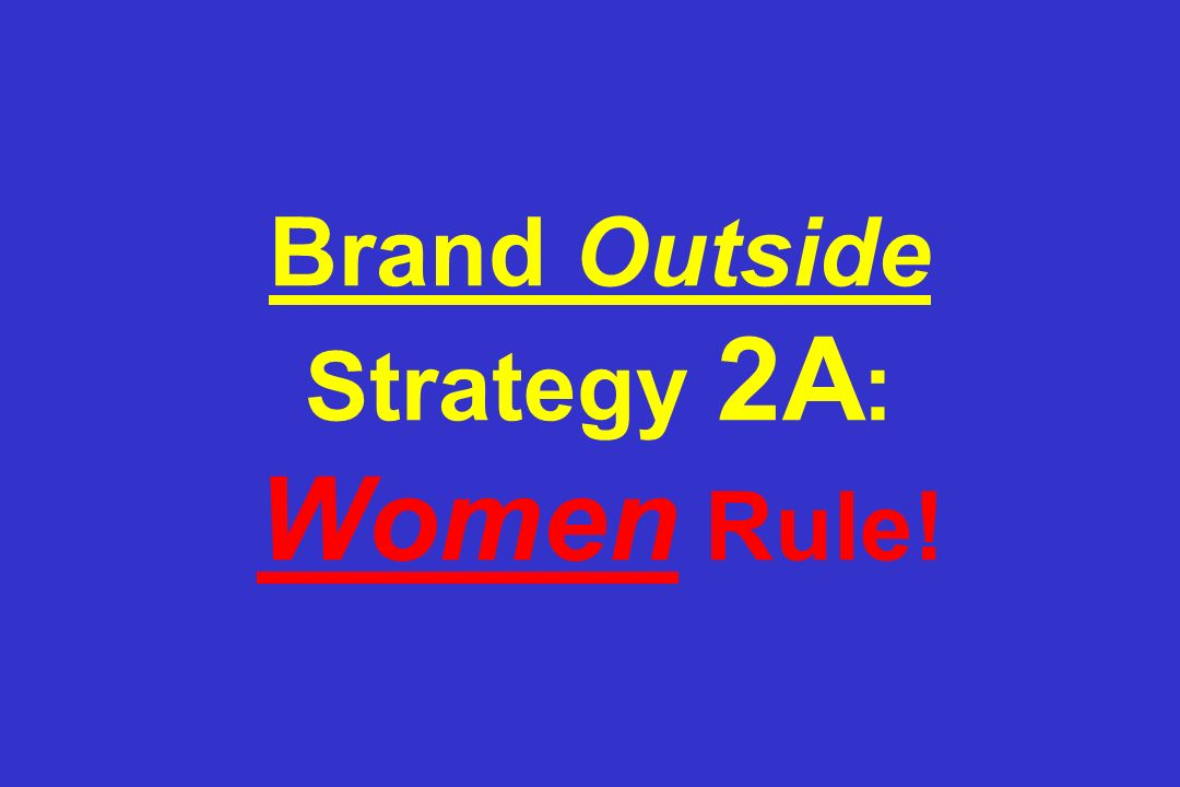 Brand Outside Strategy 2A: Women Rule!