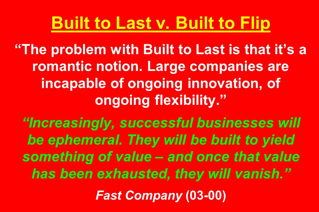 Built to Last v. Built to Flip The problem with Built to Last is that it's a romantic notion.