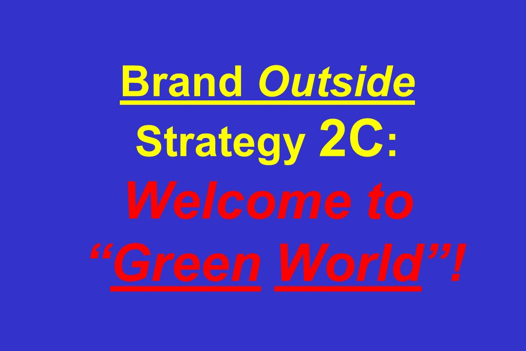 Brand Outside Strategy 2C: Welcome to Green World !