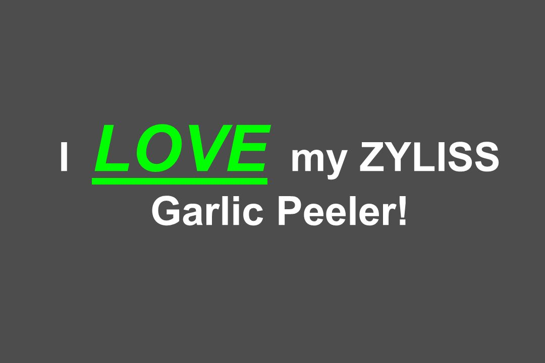 I LOVE my ZYLISS Garlic Peeler!