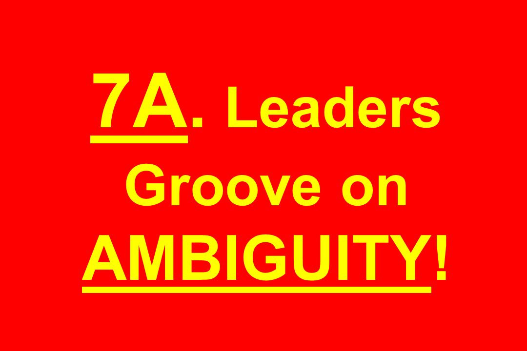 7A. Leaders Groove on AMBIGUITY!