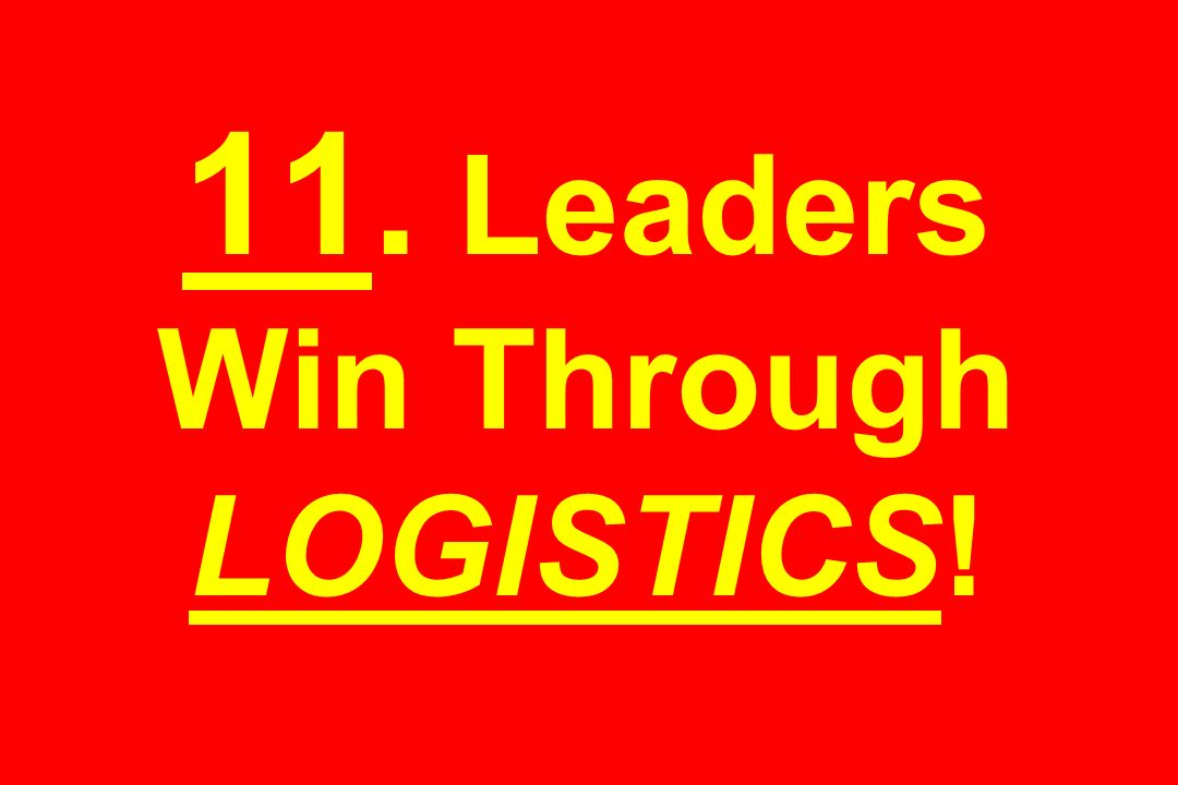 11. Leaders Win Through LOGISTICS!