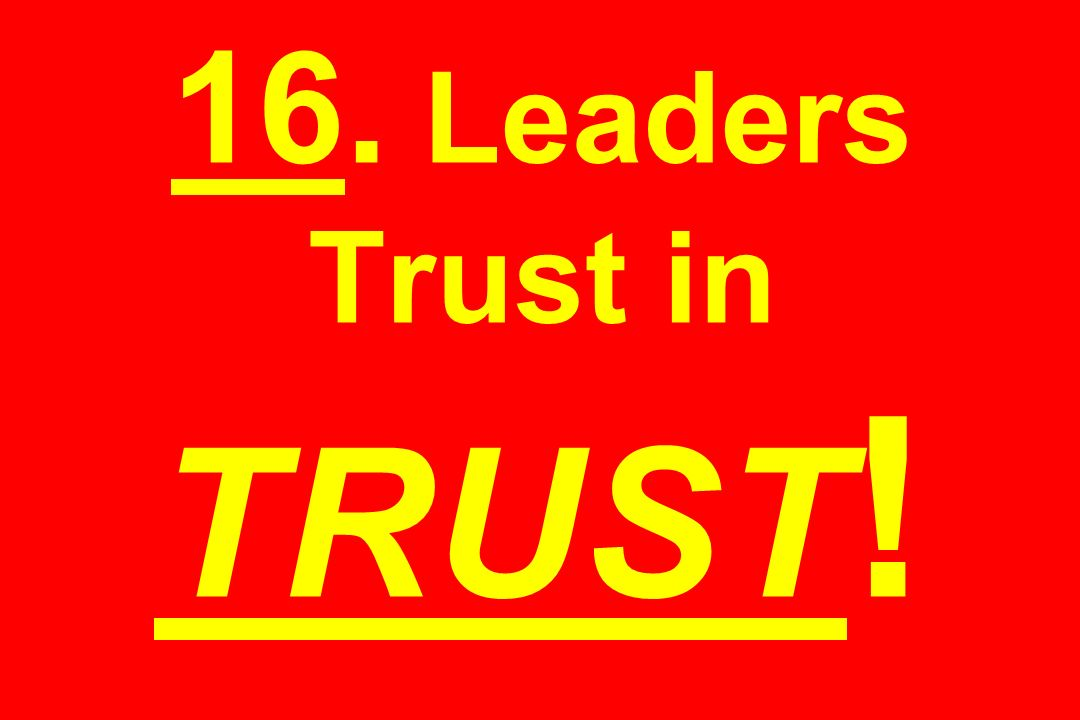 16. Leaders Trust in TRUST!