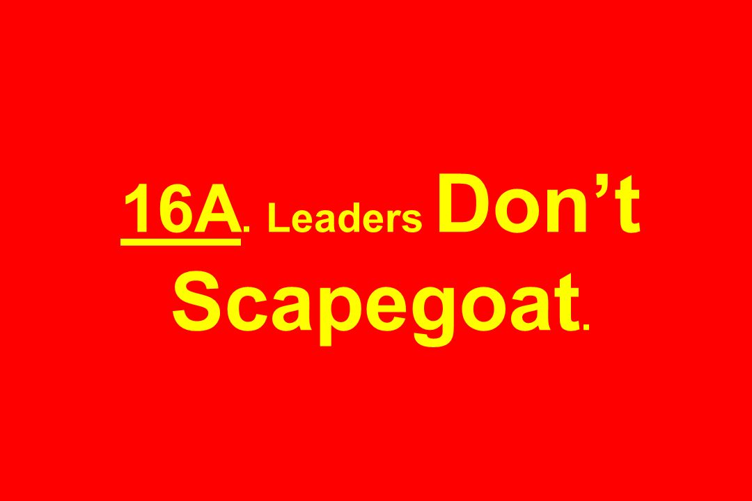 16A. Leaders Don't Scapegoat.