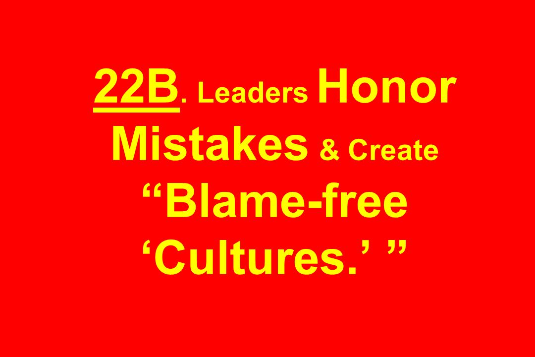 22B. Leaders Honor Mistakes & Create Blame-free 'Cultures.'