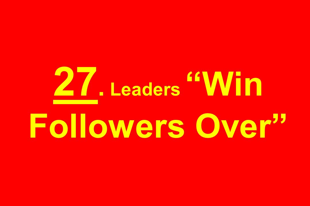 27. Leaders Win Followers Over